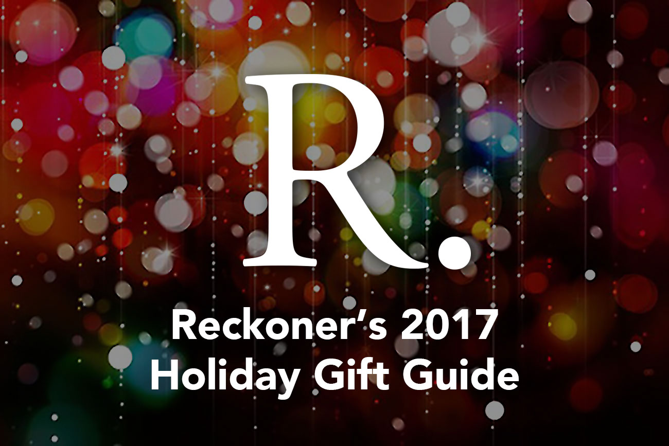 Reckoner's complete 2017 holiday gift guide