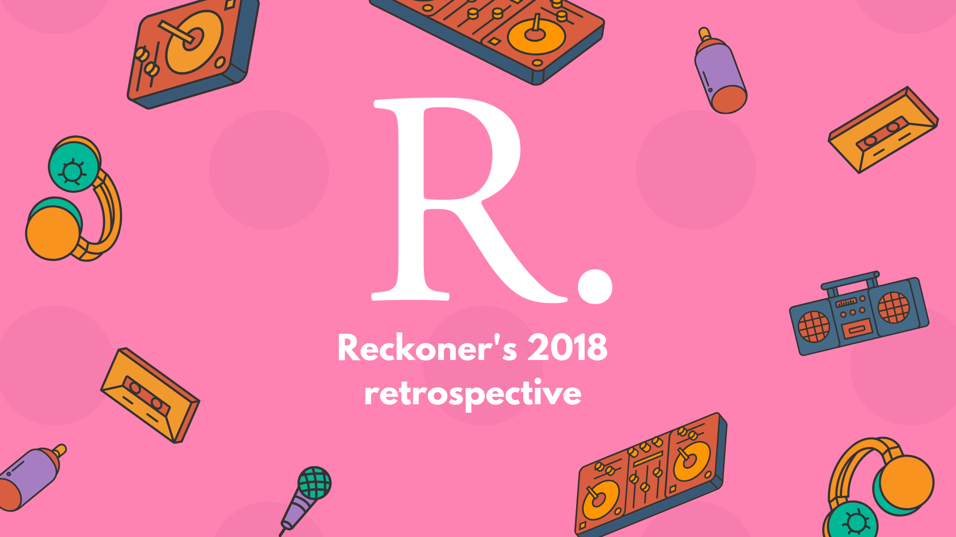 Reckoner's 2018 retrospective