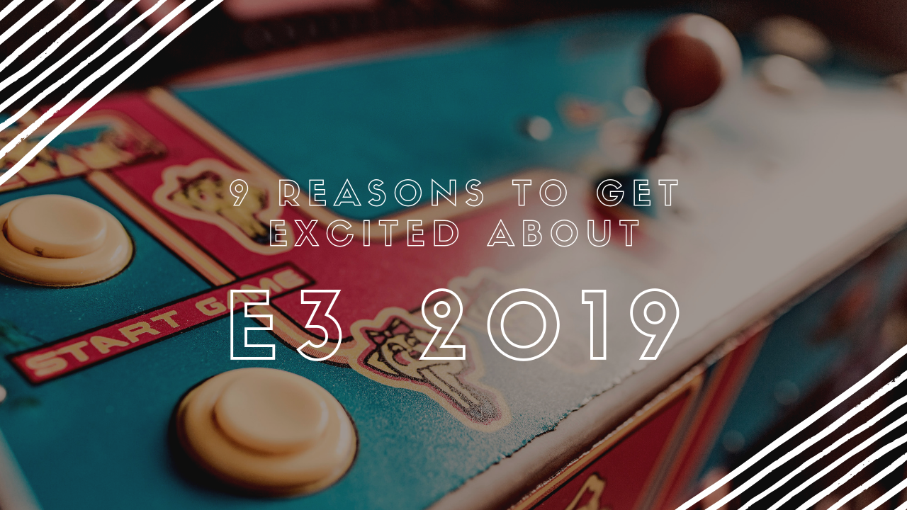 9 reasons to get excited for E3 2019
